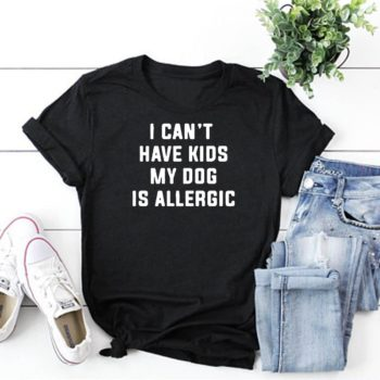 I can't have kids my dog is allergic shirt